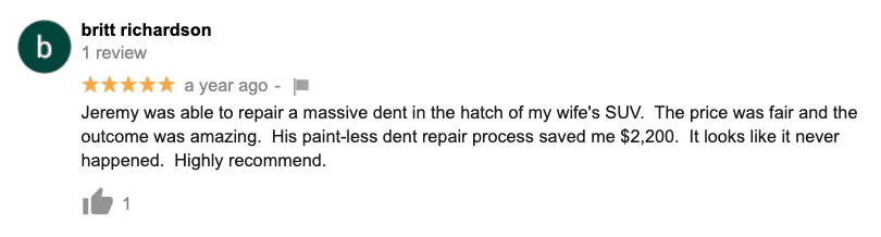 Jeremy was able to repair a massive dent in the hatch of my wife's SUV. The price was fair and the outcome was amazing. His paint-less dent repair process saved me $2,200. It looks like it never happened. Highly recommend.